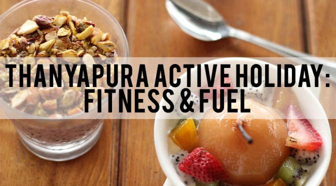 Thanyapura Active Holiday (1/2): Fitness and Fuel