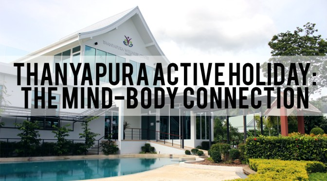 Thanyapura Active Holiday (2/2): The Mind-Body Connection