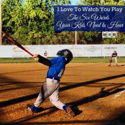 I Love To Watch You Play – The Six Words Your Child Needs To Hear