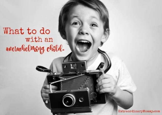 Tips for dealing with an Overwhelming Child