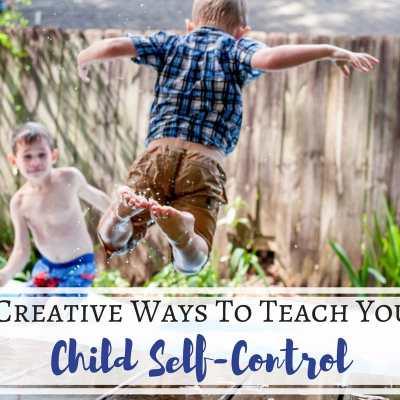 5 Creative Ways To Teach Your Child Self-Control - Love #3!
