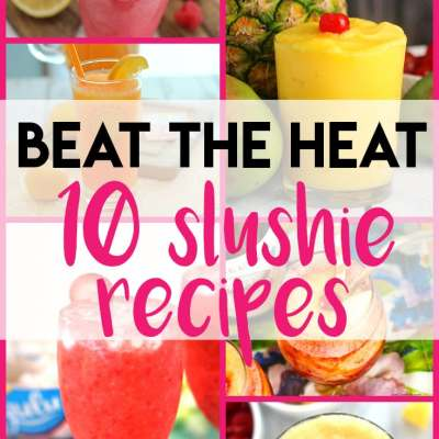 Beat the Heat: 10 Slushie Recipes You Must Try
