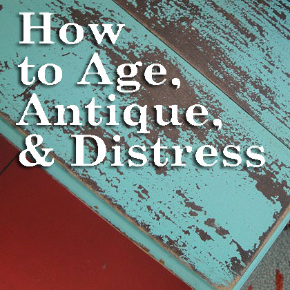 Aging Is So Distressing Techniques For Antiquing Furniture