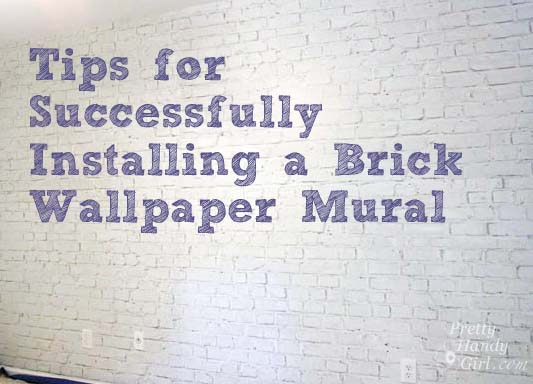 Tips for Installing Brick Wallpaper Mural | Pretty Handy Girl