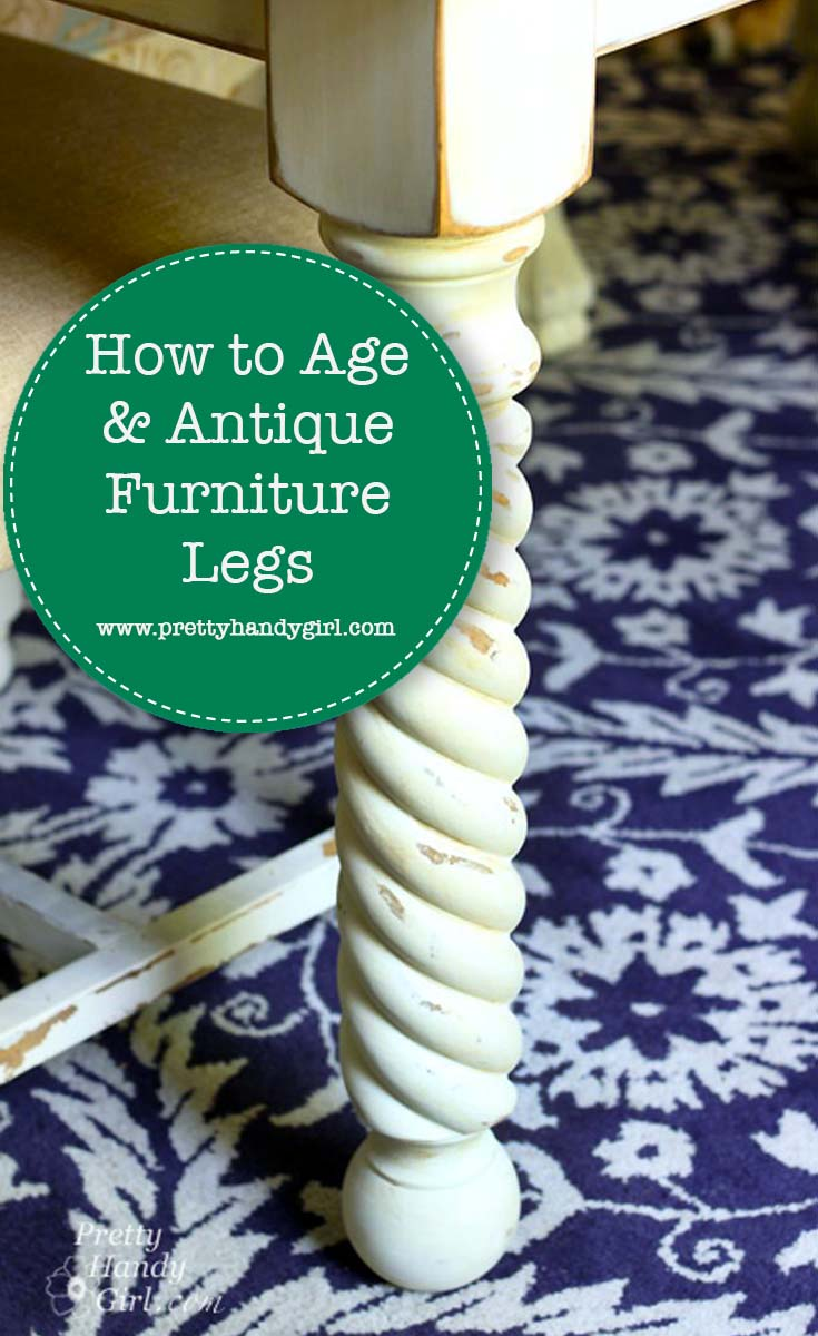 How to Age and Antique Furniture Legs | Pretty Handy Girl