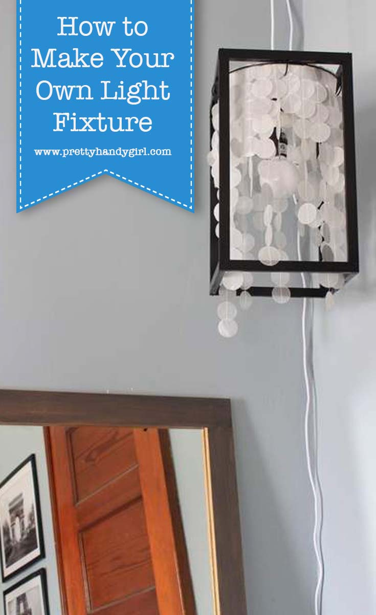 How to Make Your Own Light Fixture | Pretty Handy Girl