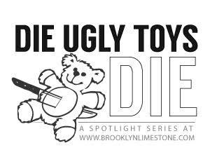 Die Ugly Toys Die