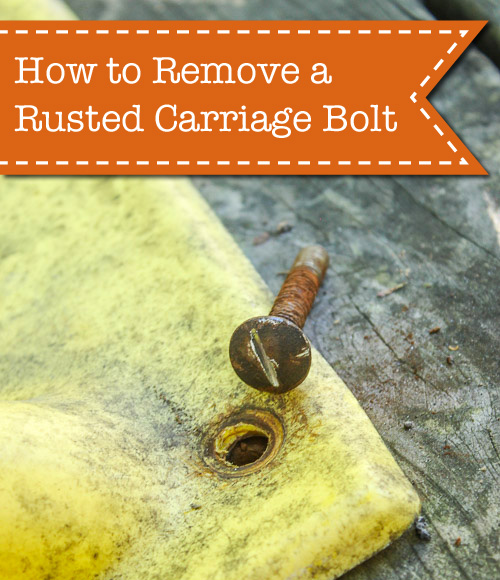 how-to-remove-rusted-carriage-bolt