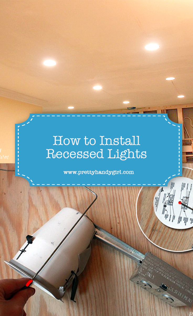 How to Install Recessed Lights | Pretty Handy Girl