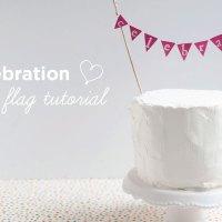 DIY: Celebration Cake Flag Tutorial