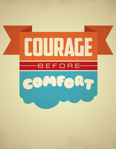 Courage Before Comfort by Brunky