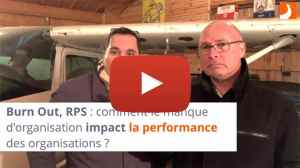 Burn Out, RPS : comment le manque d'organisation impact la performance des organisations ?