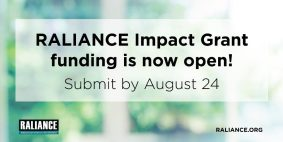 Text in black: RALIANCE Impact grant funding is now open. Submit by August 24, 2018.