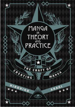 MANGA IN THEORY & PRACTICE HC CRAFT CREATING ARAKI