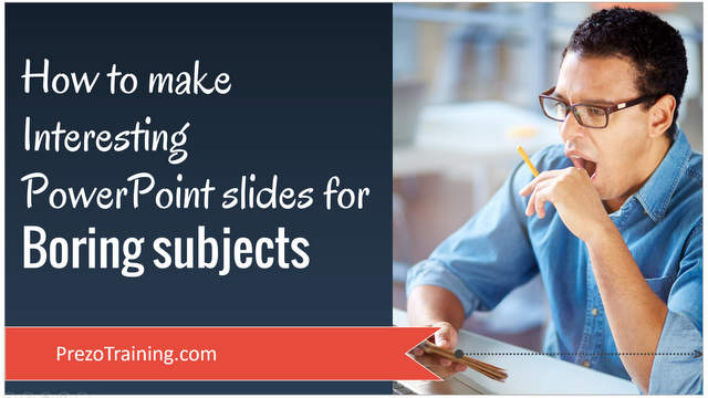 3 Techniques to Make interesting PowerPoint Slides for Boring subjects