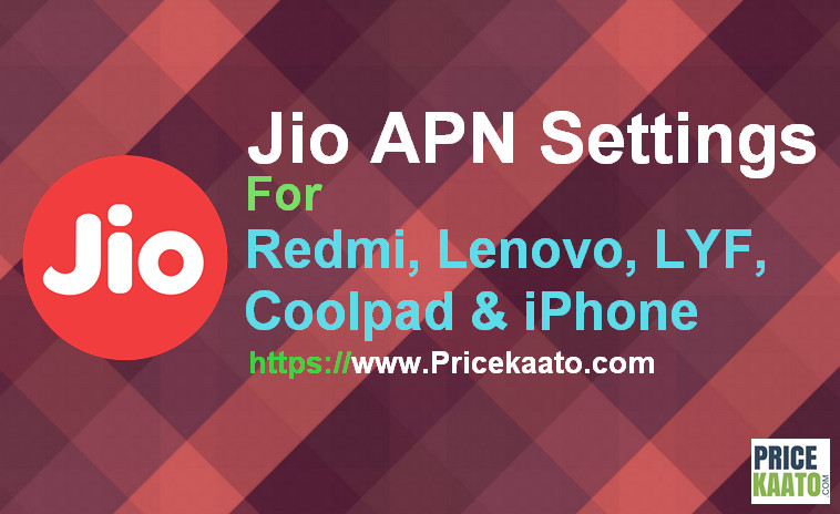 Jio APN Settings For Android, iPhone, Redmi Note 3, Lenovo, Coolpad, LYF