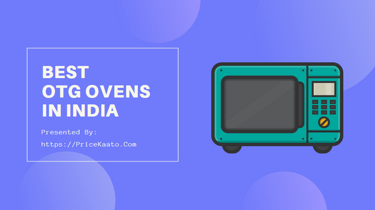 Best OTG Ovens In India 2019 For Baking, Toasting & Grilling