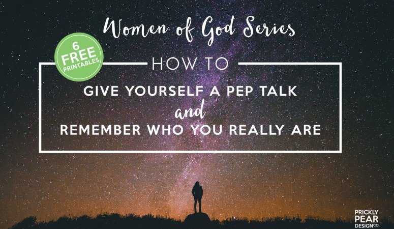 Women of God: How to Give Yourself a Pep Talk & 6 Free Printables to Remind You of Who You Really Are