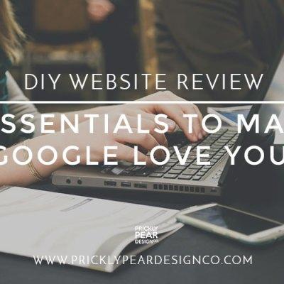 DIY Site Review – 5 Essentials to Make Google Love You