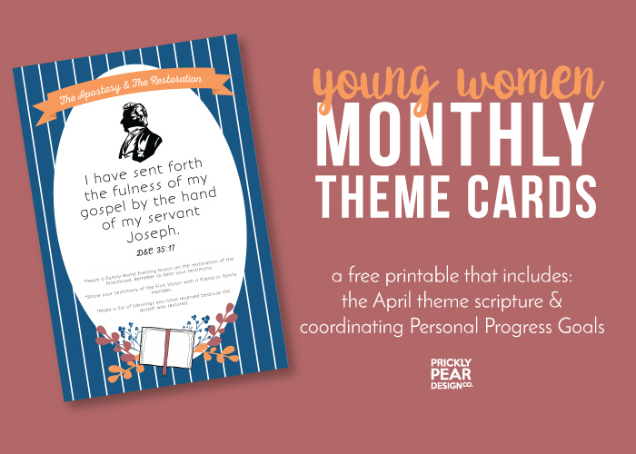 Young Women Monthly Theme Card | April 2017 | The Apostasy & The Restoration | Come Follow Me Monthly Theme | LDS Printable | Prickly Pear Design Co.