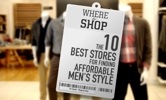 Where to Shop: The 10 Best Stores for Finding Affordable Men's Style