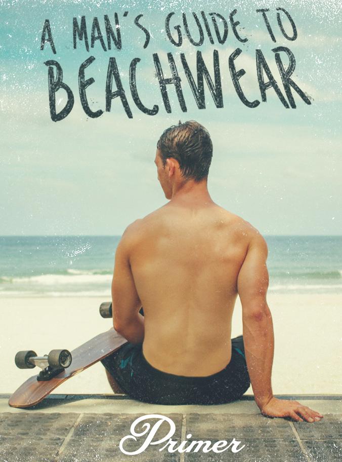 Sun Of A Beach A Man S Guide To Beachwear Primer