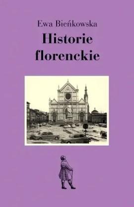 Historie florenckie, książki o Włoszech, książki z Italią w tle, Ewa Bieńkowska