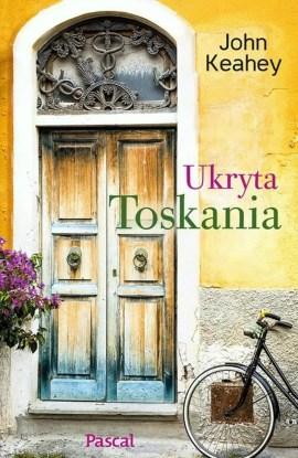Ukryta Toskania, John Keahey, książki o Włoszech, książki z Italią w tle