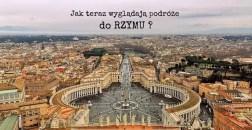 Jak teraz wyglądają podróże do Rzymu? To warto wiedzieć