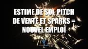 Estime de soi, Pitch de vente et Sparks = Nouvel emploi