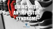 Living With An Impostor Syndrome