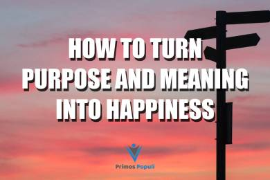 How to turn Purpose and Meaning into Happiness