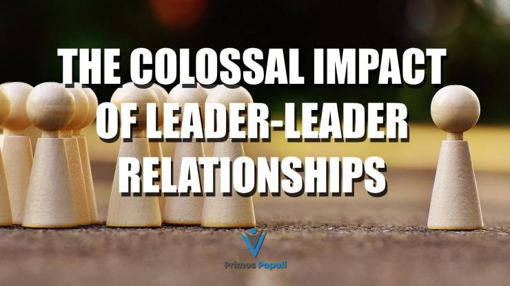 The Colossal Impact of Leader-Leader Relationships