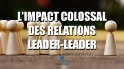 L'impact colossal des relations leader-leader
