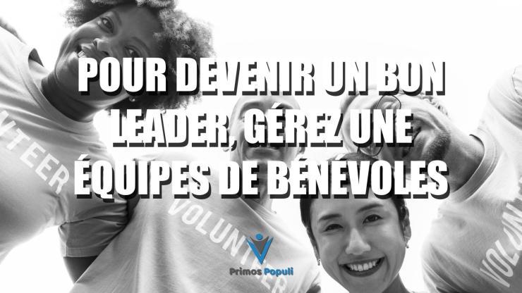 Pour devenir un bon leader, gérez une équipes de bénévoles