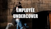 Employée undercover