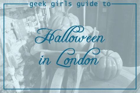 Geek Girls Guide to Halloween 2017 in London