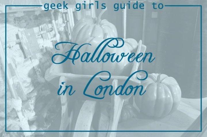 Geek Girls Guide to Halloween 2017 in London