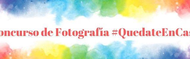 Concurso de Fotografía Digital #QuedateEnCasa
