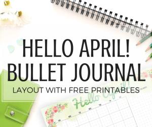 April bullet journal ideas, free bullet journal printables, bullet journal layout for April, free printable bullet journal weekly spread, bullet journal monthly spread, traveler's notebook planner