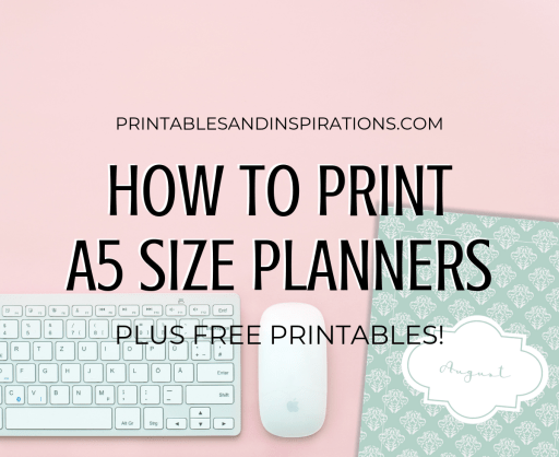 How To Print A5 Size Planner Inserts - my updated guide how I print my DIY A5 planners. #printablesandinspirations #a5planner #diyplanner