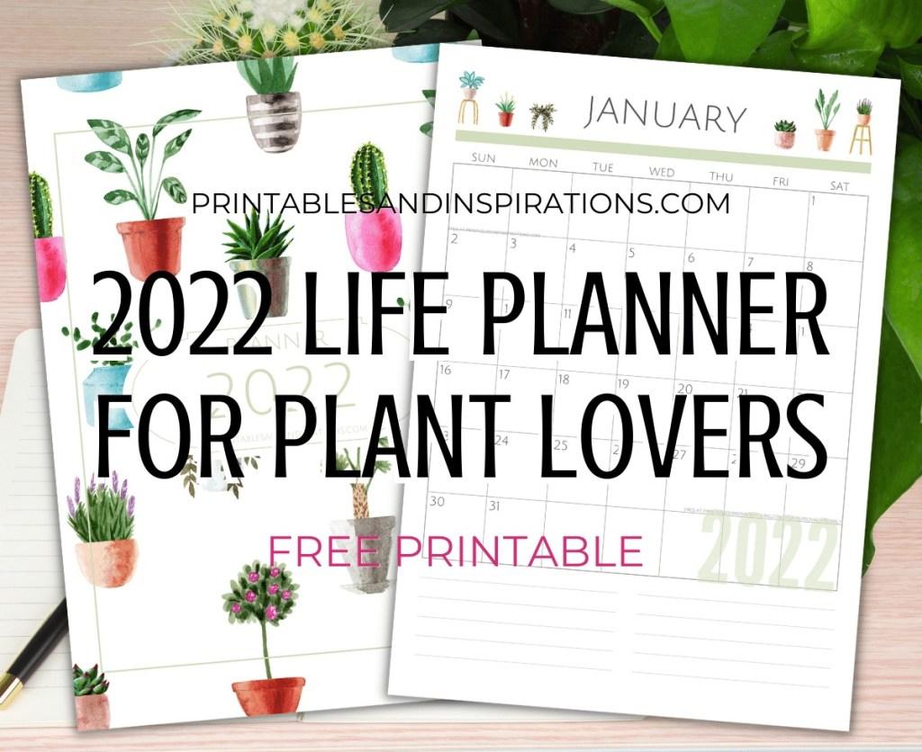 Free printable 2022 green life planner PDF for plant lovers - 2022 monthly calendar - #printablesandinspirations #freeprintable #plantlover