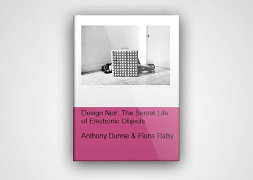 Design Noir by Anthony Dunne and Fiona Raby
