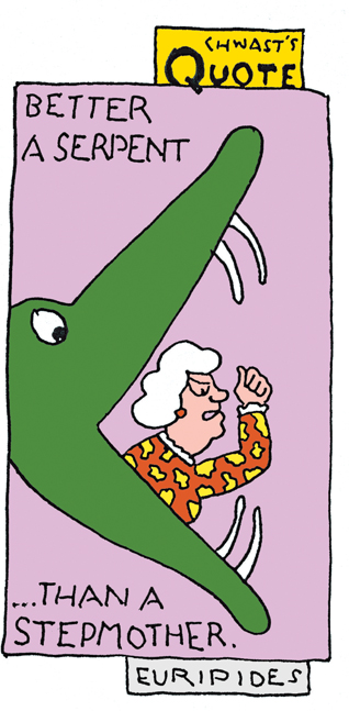 """Chwast's Quote: """"Better a serpent than a stepmother."""" – Euripides"""