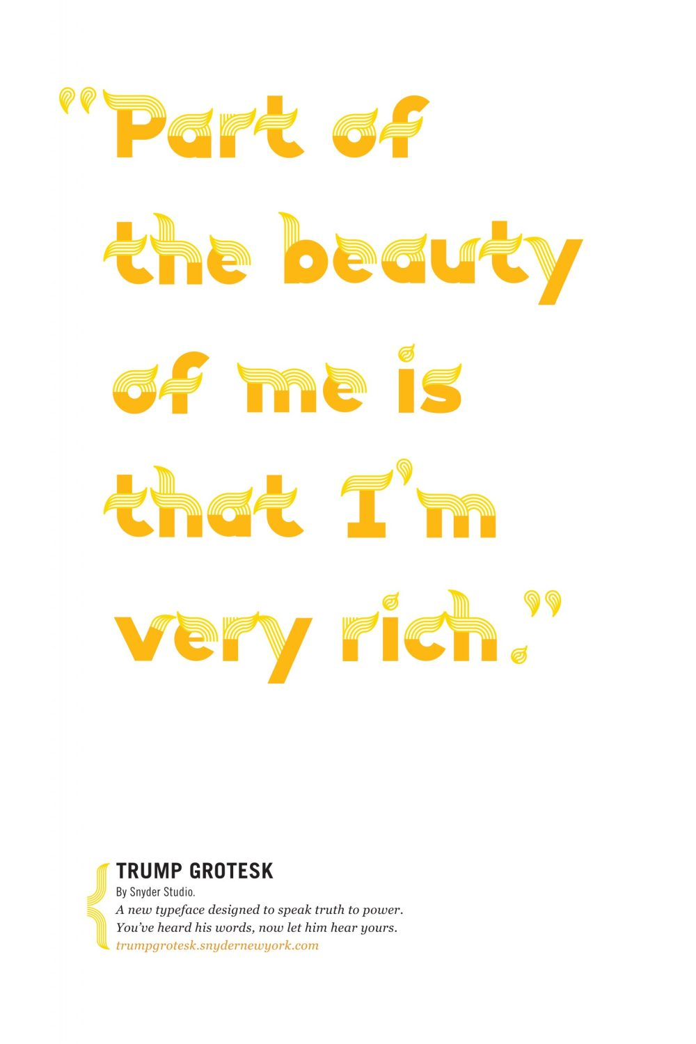 """""""Part of the beauty of me is that im very rich"""" - Trump Grotesk"""