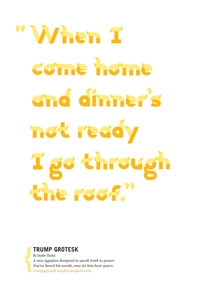 """""""When I come home and dinner's not ready I go through the roof"""" - Trump Grotesk"""