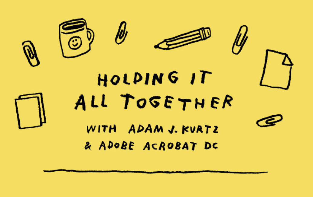 Thumbnail for Holding It All Together, Thanks to Adam J. Kurtz