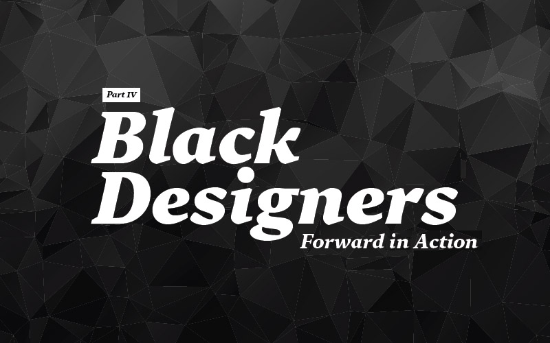 Thumbnail for Black Designers: Forward in Action (Part IV)
