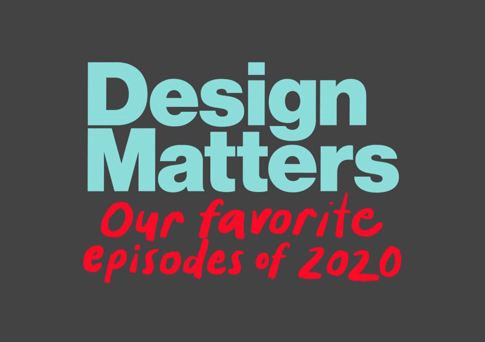 Thumbnail for 10 of Our Favorite Design Matters Episodes of 2020