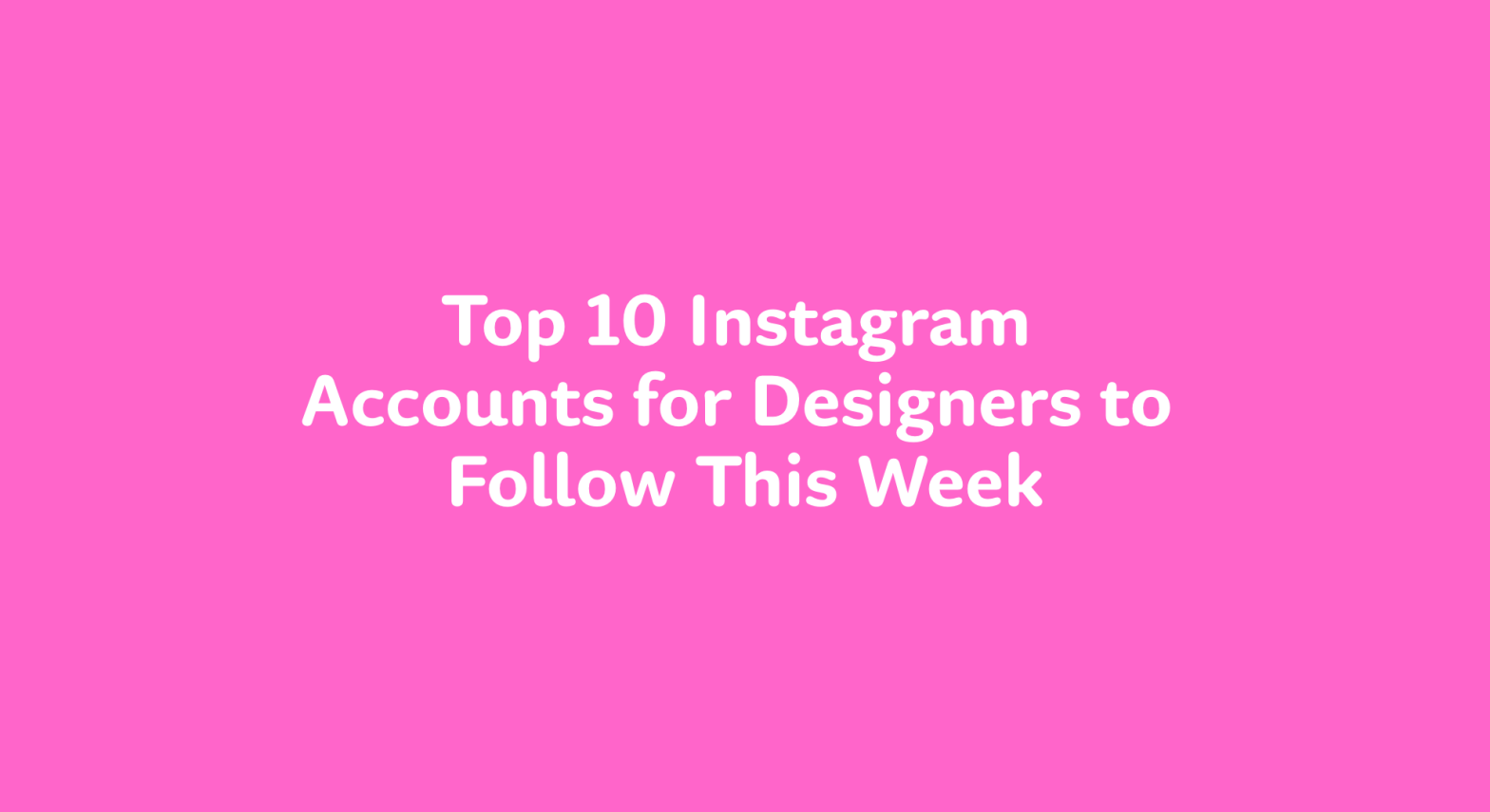 Thumbnail for Top 10 Instagram Accounts for Designers to Follow This Week